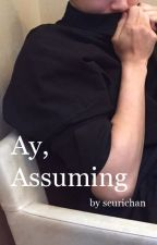 Ay, Assuming by seurichan