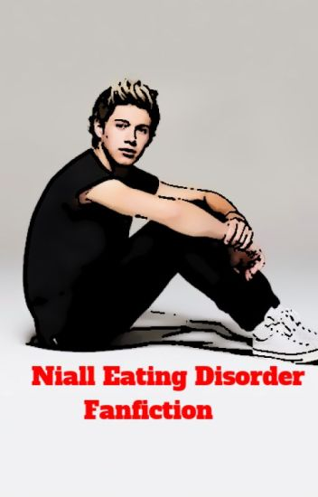 One direction:- Niall Eating disorder fanfiction