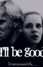 I'll be good//Dramione by voidstydja