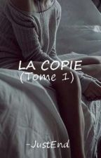 LA COPIE by -JustEnd