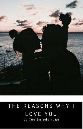 The reasons why I love you     # Wattys 2017