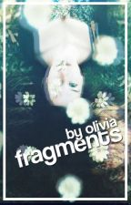 Fragments by livvyis