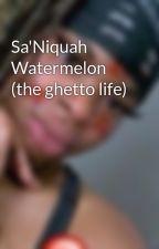 Sa'Niquah Watermelon (the ghetto life) by raesremmurdlover