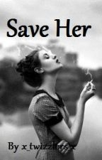 Save Her by x_twizzlers_x