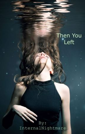 Then You Left by InternalNightmare