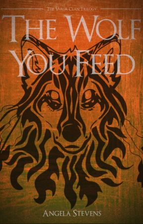 The Wolf You Feed: Bk 1 of The Vargr Clan Trilogy by AngelaStevens562