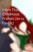 More Than ChildHood Friends (Jerza FanFic) by Jellal_Fernandes_