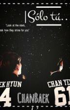 Solo tú... [CHANBAEK/BAEKYEOL] [ADAPTACIÓN] by AeriiPark