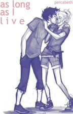 As Long as I Live (Percabeth AU) by chickengirl02
