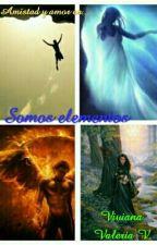 Somos elementos (S.E #1) by vidavirix