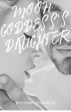 The Moon Goddesses's Daughter <<being updated>> by Spiderpig21