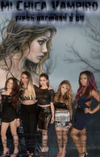 Mi Chica Vampiro ( Fifth Harmony y Tu ) by DreamMaker111