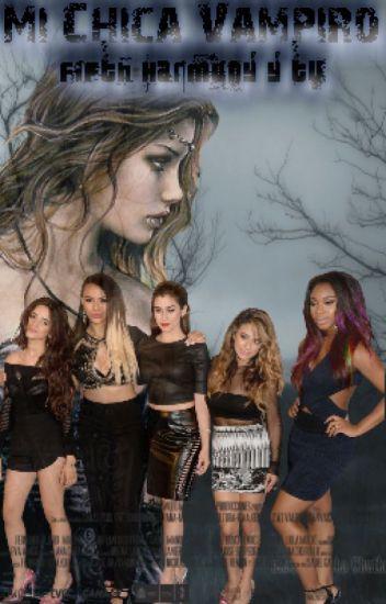 Mi Chica Vampiro ( Fifth Harmony y Tu )