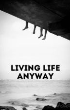 Living Life Anyway [Hiccup X Reader] by TearsOfFallenStars