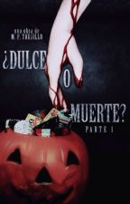 ¿Dulce O Muerte? | PARTE I | sin corregir by MatiasPrieto