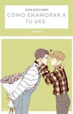 Guia para Semes: ¿Que hacer para enamorar un Uke? by Kusokawa_