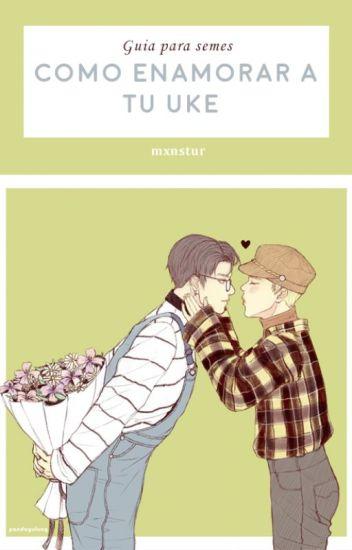 Guia para Semes: ¿Que hacer para enamorar un Uke?