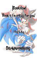 |Sonadow| Book 1: I'm crazy for you! (BoyxBoy) by Darkpurplebunny