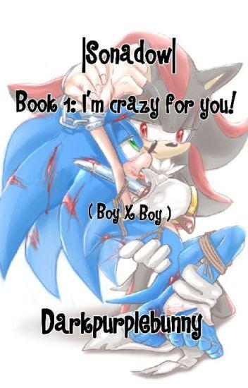 |Sonadow| Book 1: I'm crazy for you! (BoyxBoy)