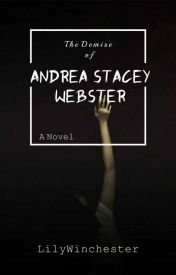 The Demise of Andrea Stacey Webster by LilyWinchester