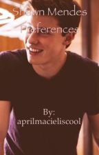 Shawn mendes preferences by aprilmacieliscool