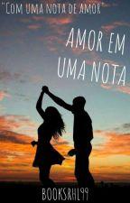 Amor Em Uma Nota by BooksRHL99