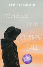 Where the Stallions Call (#Wattys2016) by Kstock2002