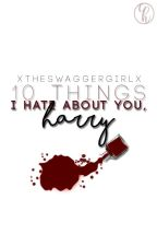 10 Things i hate about you, Harry. #2 » L.S  by xTheSwaggerGirlx
