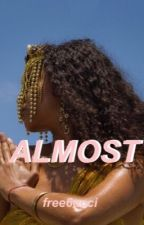almost ✧ s.f by free6ucci