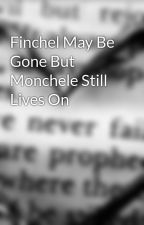 Finchel May Be Gone But Monchele Still Lives On by MoncheleJedwardian