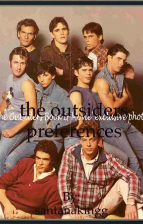 the outsiders preferences - Your first time     With them - Wattpad