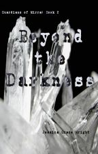 Beyond the Darkness (Guardians of Mirra: Book 2) by JessicaGraceWrites