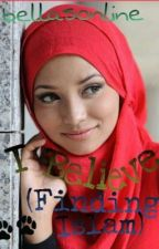 I Believe (Finding Islam) by bellasonline