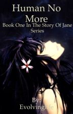 Human No More(Book One in The Story of Jane Series) by Evolvinglife
