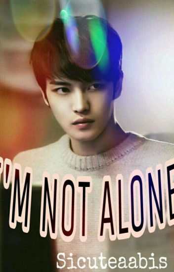 I'M NOT ALONE (Re-Post)