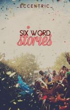 Six Word Stories by _eccentric_