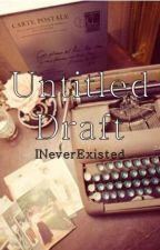 Untitled Draft (On Hold) by INeverExisted