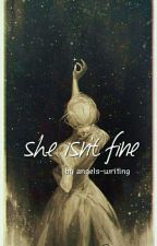 SHE ISN'T FINE by angels-writing