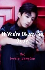 If you're okay, I'm okay. [BTS Jung Kook Fanfic] by lovely_bangtan