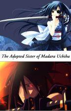 The Adopted Sister of Madara Uchiha (Madara's Love story) by AyumiHikariChan