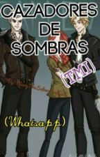 Cazadores de Sombras (Whatsapp) (TMI) by MaryTheSubnormalGirl