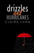 Drizzles and Hurricanes by PepperPoet