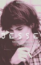 JESSE (because a boy like you is impossible to find) by arashniax