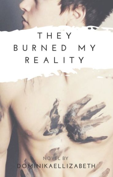 They burned my reality