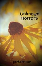 Unknown Horrors [ON HOLD] by pretzel1607