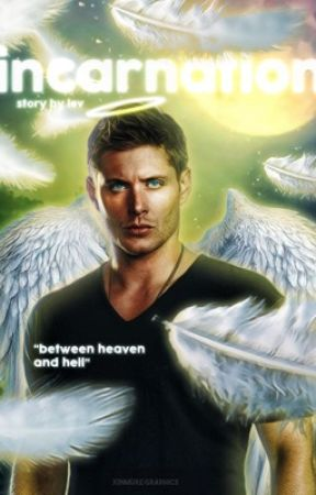 Incarnation (Supernatural Fanfic) [Destiel AU] by Leverance