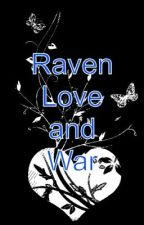 Raven, Love, and War by bcg4h7Raven