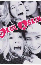 OKUL AŞKIM ❤️❤️❤️ by Legena4865jj