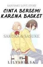 Cinta Bersemi Karena Basket (SasuSaku Story) by lilayshelsa