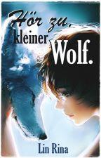 Hör zu, kleiner Wolf. by Lin_Rina